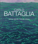 Carlo Battaglia <span>Catalogo ragionato - Catalogue Raisonné</Span>
