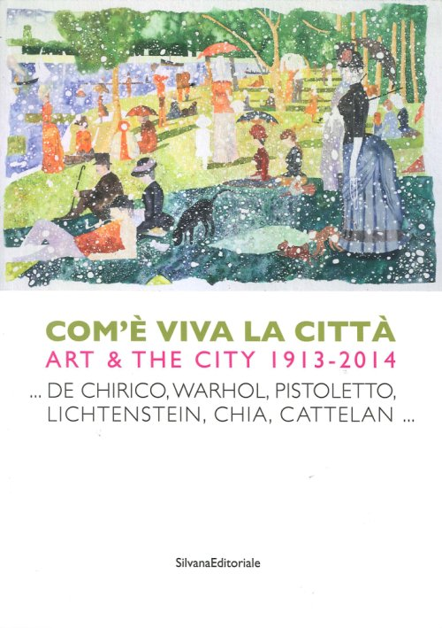 Com'È Viva la Città Art and the City 1913-2014 ...De Chirico, Warhol, Pistoletto, Lichtenstein, Chia, Cattelan...