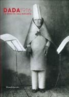 <b>DADA</b> 1916 <span>La nascita dell'antiarte</span>