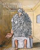 De Chirico a Castel del Monte <span>Il labirinto dell'anima/The Labyrinth of the soul</span>