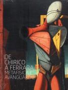 De Chirico a Ferrara <span>Metafisica e Avanguardie</span>