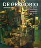 De Gregorio  - Opere 1935-2004 Il Gruppo di Spoleto. Ultimo naturalismo e Informale al Premio Spoleto
