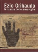 Ezio Gribaudo <span>Le stanze delle meraviglie <span>Dall'informale ai 'Bianchi' ai 'Teatri della memoria'</Span>