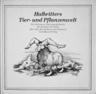 Halbritters Tier- und Pflanzenwelt <span>Ein Beitrag zur Naturgeschichte für alle Schichten des Volkes</span>