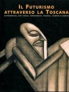 Il Futurismo attraverso la Toscana <span>Architettura, visive, letteratura,</span><span> musica, cinema e teatro.</span>