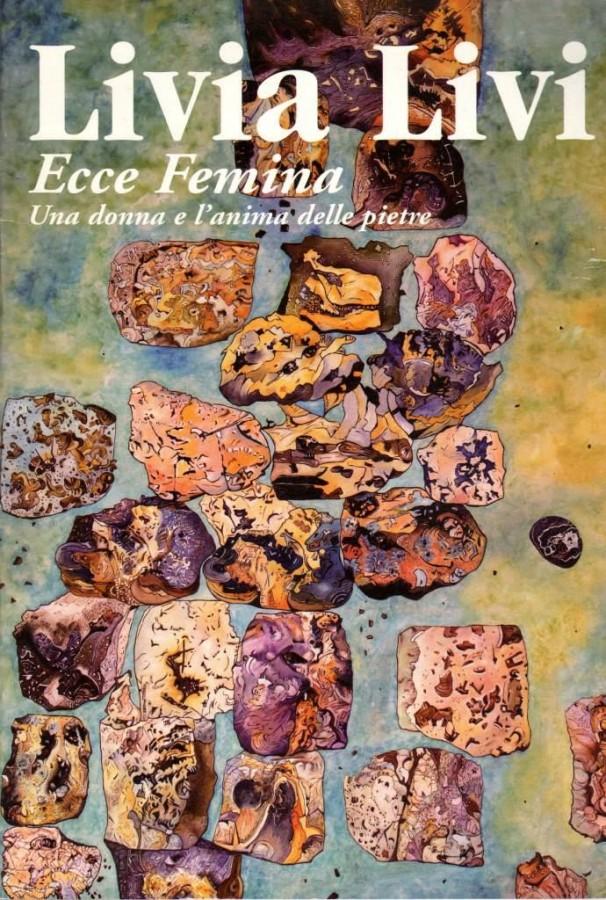 Livia Livi Ecce Femina Una donna e l'anima delle pietre
