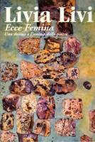 Livia Livi <span><b><em>Ecce Femina</em></b></span><span><em>Una donna e l'anima delle pietre</em></span>