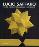 <h0>Lucio Saffaro <span><i>I luoghi segreti dell'essere e del tempo</i></span></h0>