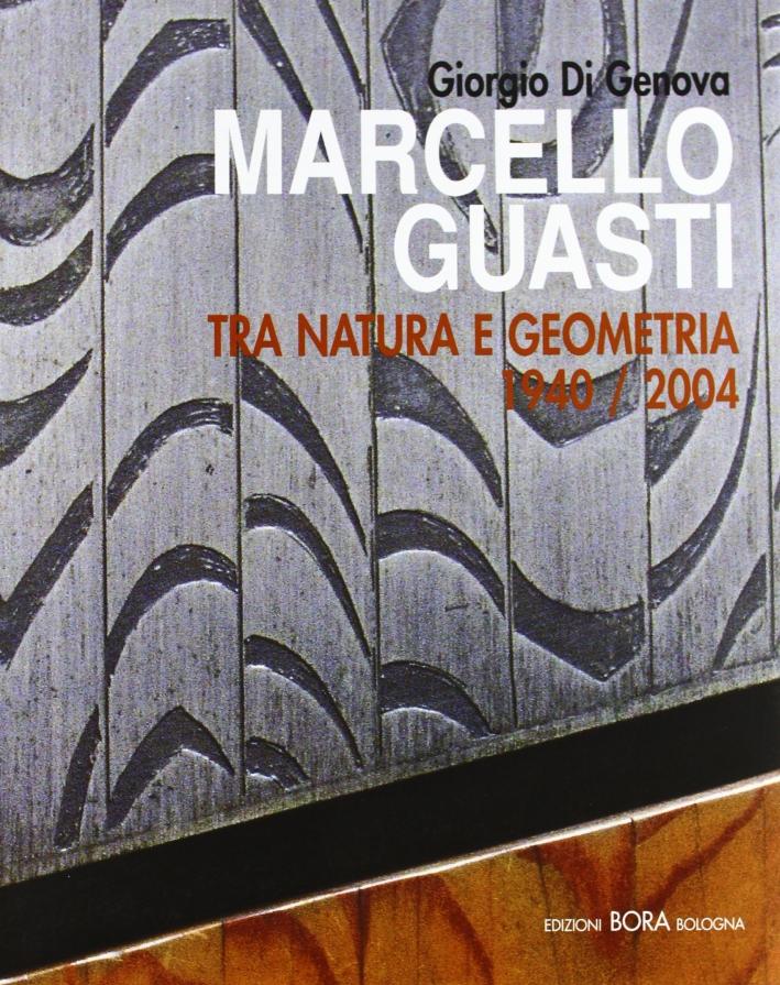 Marcello Guasti Tra natura e geometria 1940-2004