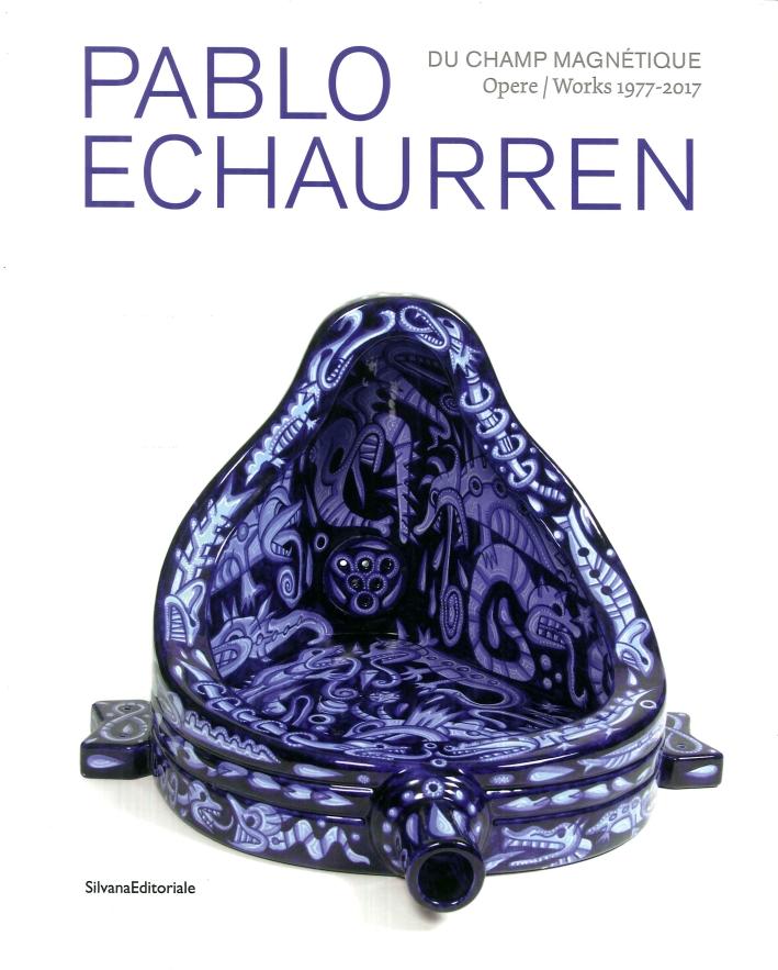 Pablo Echaurren Du champ magnétique Opere /Works 1977-2017