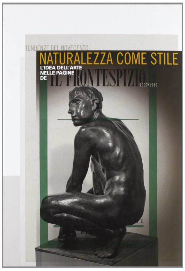 Tendenze del Novecento: Naturalezza come stile L'idea dell'arte nelle pagine de IL FRONTESPIZIO 1937/1939