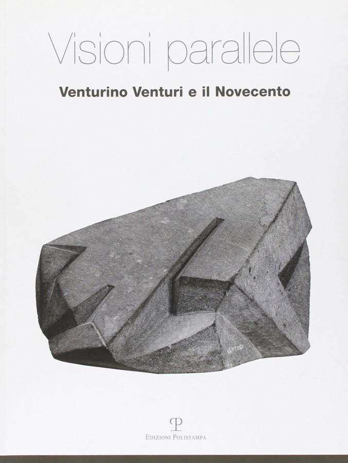 Visioni Parallele Venturino Venturi e il Novecento