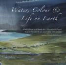 Water, Colour & Life on Earth Watercolours and Words for a Threatened Planet Acquarelli e parole per un pianeta sotto assedio