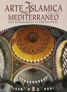 Arte islamica nel Mediterraneo <span>Da Damasco a Granada</span>