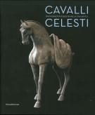 Cavalli Celesti <span>Raffigurazioni equestri nella Cina antica</span>