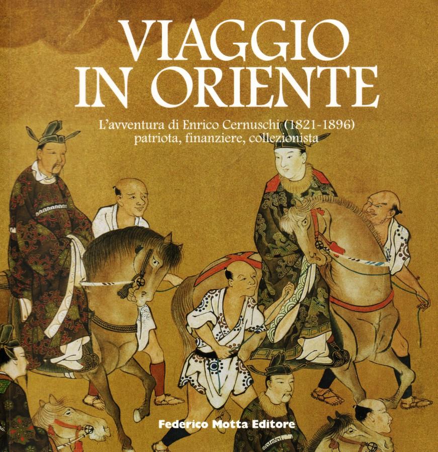 Viaggio in Oriente L'avventura di Enrico Cernuschi (1821-1896) patriota, finanziere, collezionista
