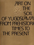Art on the Soil of Yugoslavia From Prehistoric Times to the Present