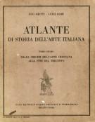 Atlante di Storia dell'Arte Italiana Tomo Primo Dalle Origini dell'Arte Cristiana alla fine del Trecento