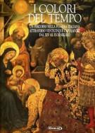 I colori del Tempo 1 <span>Un percorso nella pittura italiana attraverso venticinque capolavori dal XIV al XVIII secolo</Span>