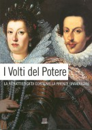 I Volti del Potere <span>la Ritrattistica di Corte nella Firenze Granducale</span>