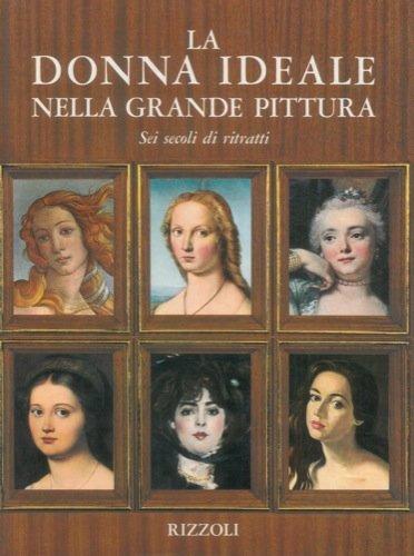 La donna ideale nella grande pittura Sei secoli di ritratti