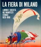 <h0>La Fiera di Milano <span><i>Lavoro e società nei manifesti storici 1920-1990</i></span></h0>