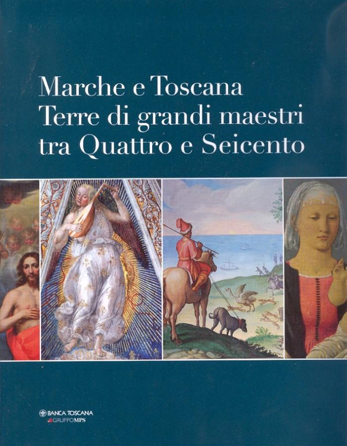 Marche e Toscana Terre di grandi maesti tra Quattro e Seicento