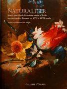 Naturaliter <span>Nuovi contributi alla natura morta in Italia settentrionale e Toscana tra XVII e XVIII secolo</span>
