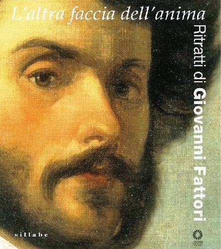 L'altra faccia dell'anima Ritratti di Giovanni Fattori