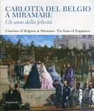 <h0>Carlotta del Belgio a Miramare / Charlotte of Belgium at Miramare <span><em>Gli anni della felicità / The Years of Happiness</em></span></h0>