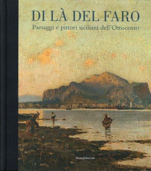 Di là del faro paesaggi e pittori siciliani dell'Ottocento
