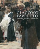 Giacomo Favretto Venezia, fascino e seduzione