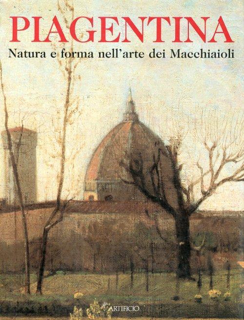 Gli Anni di Piagentina Natura e forma nell'arte dei Macchiaioli