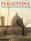 Gli Anni di Piagentina <span>Natura e forma nell'arte dei Macchiaioli