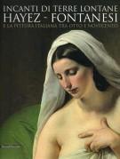 Incanti di terre lontane. Hayez - Fontanesi <span>e la pittura italiana fra Otto e Novecento</span>