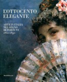 L'Ottocento elegante arte in Italia nel segno di Fortuny 1860-1890