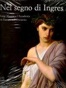 Nel segno di Ingres <span>Luigi Mussini e l'Accademia in Europa nell'Ottocento</span>