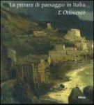 La pittura di paesaggio in Italia L'Ottocento