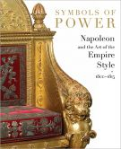 Symbols of Power <span>Napoleon and the Art of the Empire Style, 1800-1815</span>