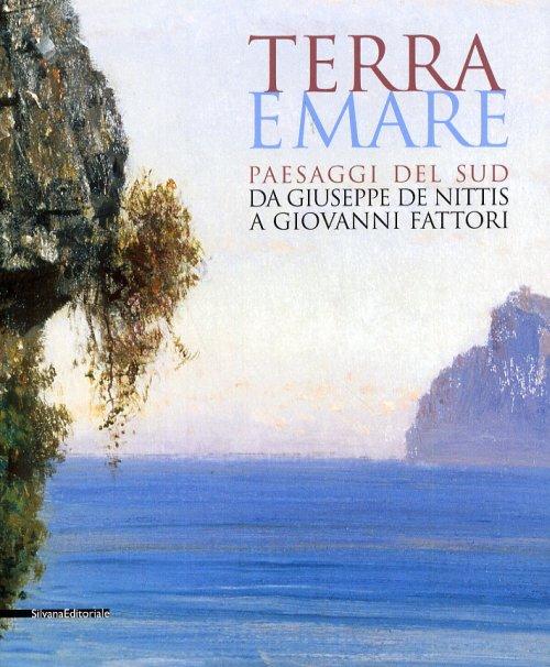 Terra e Mare paesaggi del sud da Giuseppe de Nittis a Giovanni Fattori