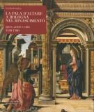 La pala d'altare a Bologna nel Rinascimento <span>opere, artisti e città 1450 - 1500</span>