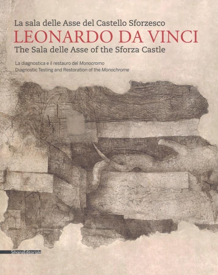 Leonardo da Vinci La sala delle Asse del Castello Sforzesco La diagnostica e il restauro del Monocromo