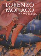 Lorenzo Monaco <span>Dalla tradizione giottesca <span>al Rinascimento</span>