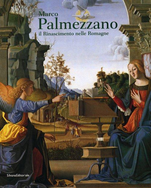 Marco Palmezzano Il Rinascimento nelle Romagne