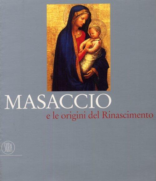 Masaccio e le origini del Rinascimento