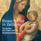 Rinascimento in Valdarno Una mostra per cinque maestri Giotto, Masaccio, Beato Angelico, Andrea della Robbia, Domenico Ghirlandaio