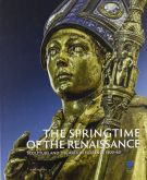 The Springtime of the Renaissance <span>Sculpture and the Arts in Florence 1400-60</span>