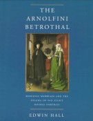 The Arnolfini Betrothal Medieval Marriage and the Enigma of Van Eyck's Double Portrait