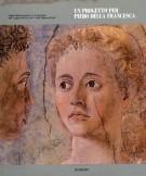 Un progetto per Piero della Francesca <span>Indagini diagnostico-conoscitive per la conservazione della Leggenda della vera Croce-della Madonna del Parto</span>