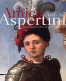 Amico Aspertini 1474-1552 <span>artista bizzarro nell'età di Dürer e Raffaello</span>